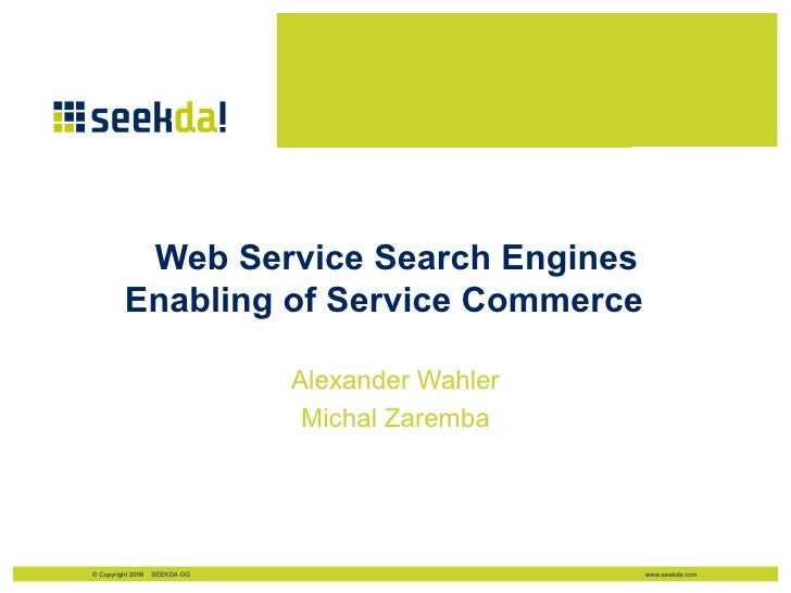 Web Service Search Engines  Enabling of Service Commerce Alexander Wahler Michal Zaremba