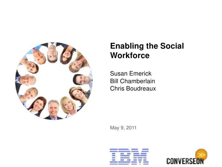 Enabling the SocialWorkforceSusan EmerickBill ChamberlainChris BoudreauxMay 9, 2011