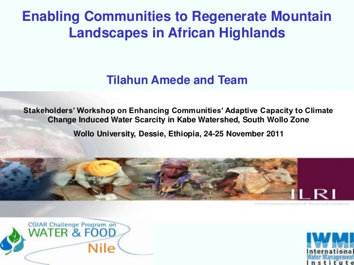Enabling Communities to Regenerate Mountain       Landscapes in African Highlands                    Tilahun Amede and Tea...