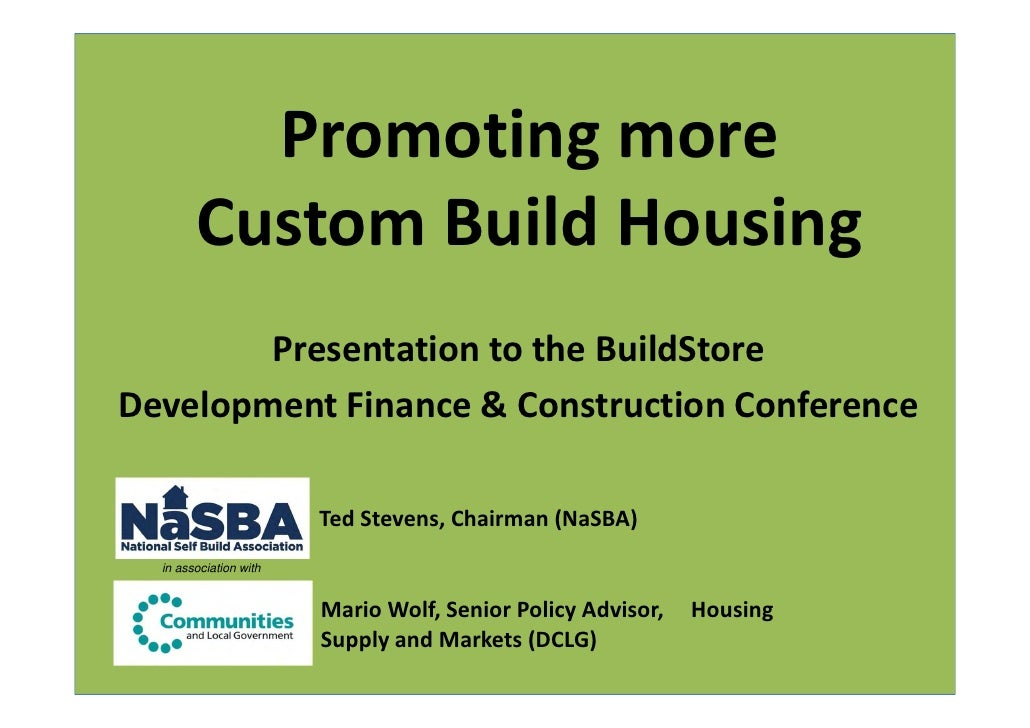 Promoting more        Custom Build Housing        Presentation to the BuildStoreDevelopment Finance & Construction Confere...