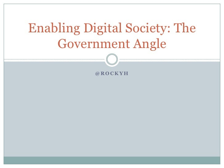 Enabling Digital Society: The    Government Angle           @ROCKYH