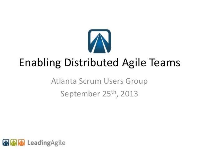 Enabling Distributed Agile Teams Atlanta Scrum Users Group September 25th, 2013