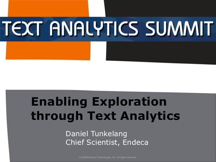 Enabling Exploration through Text Analytics Daniel Tunkelang Chief Scientist, Endeca