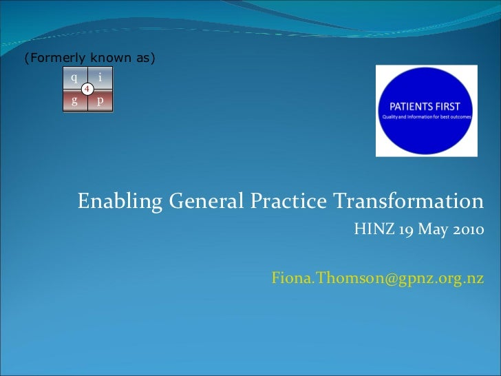 Enabling General Practice Transformation HINZ 19 May 2010 [email_address] (Formerly known as)
