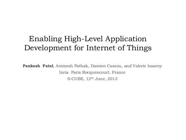 Enabling High-Level ApplicationDevelopment for Internet of ThingsPankesh Patel, Animesh Pathak, Damien Cassou, and Valerie...
