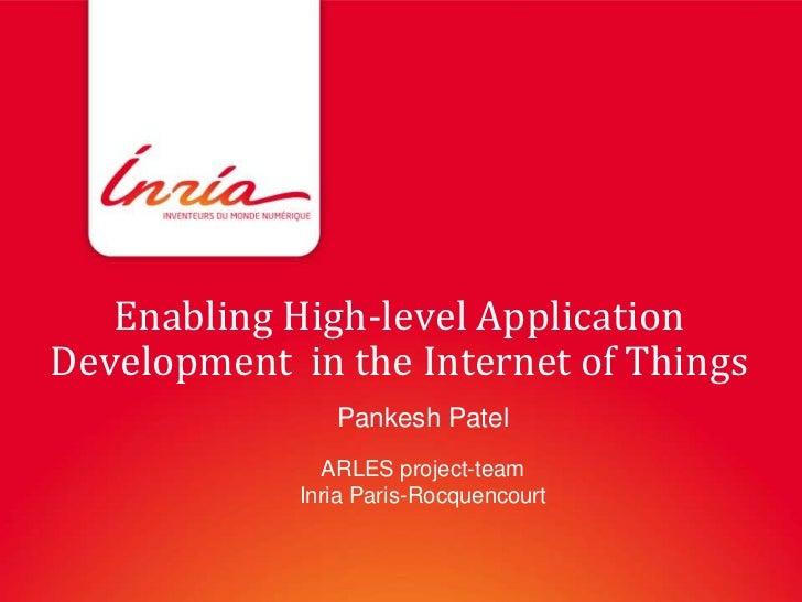 Enabling High-level ApplicationDevelopment in the Internet of Things                Pankesh Patel               ARLES proj...