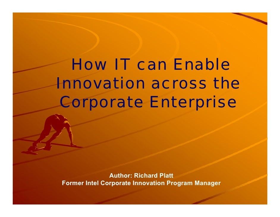 How IT can Enable Innovation across the  Corporate Enterprise                   Author: Richard Platt Former Intel Corpora...