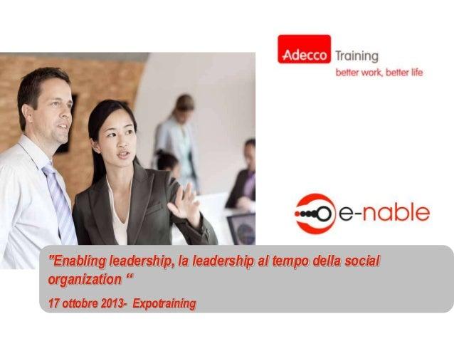 """""""Enabling leadership, la leadership al tempo della social organization """" 17 ottobre 2013- Expotraining"""