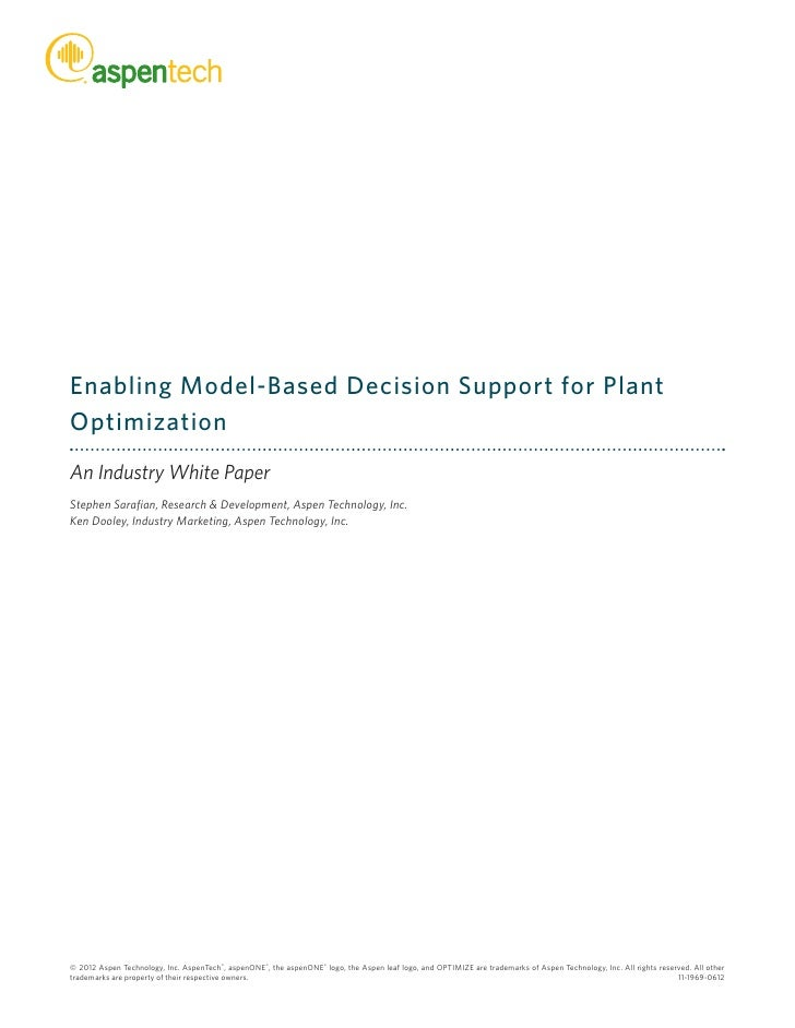 Enabling Model-Based Decision Support for PlantOptimizationAn Industry White PaperStephen Sarafian, Research & Development...