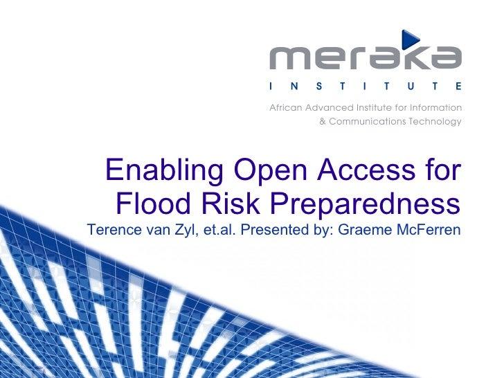 Enabling Open Access for Flood Risk Preparedness Terence van Zyl, et.al. Presented by: Graeme McFerren