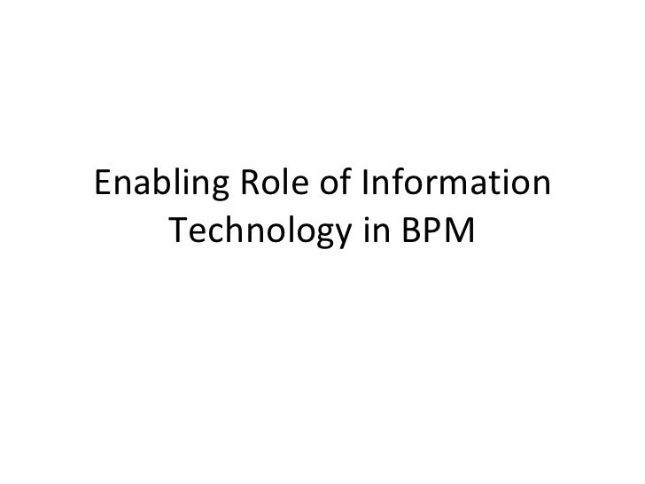 Enabling Role of Information Technology in BPM
