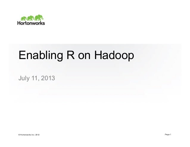 © Hortonworks Inc. 2012 Enabling R on Hadoop July 11, 2013 Page 1