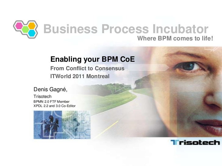 Business Process Incubator<br />Where BPM comes to life!<br />Enabling your BPM CoE<br />From Conflict to Consensus<br />I...