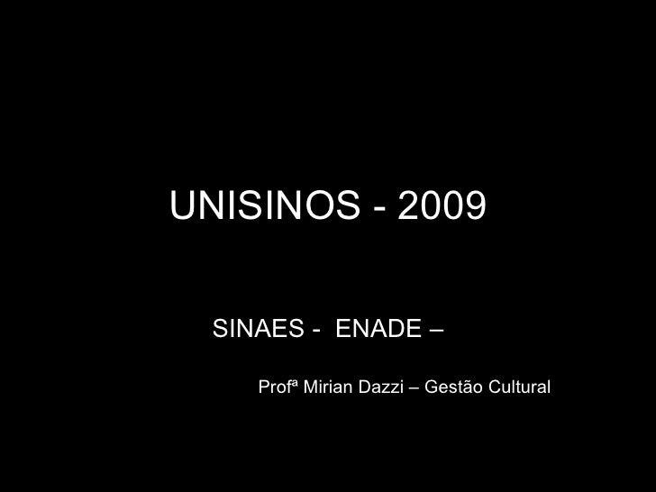 UNISINOS - 2009 SINAES -  ENADE – Profª Mirian Dazzi – Gestão Cultural