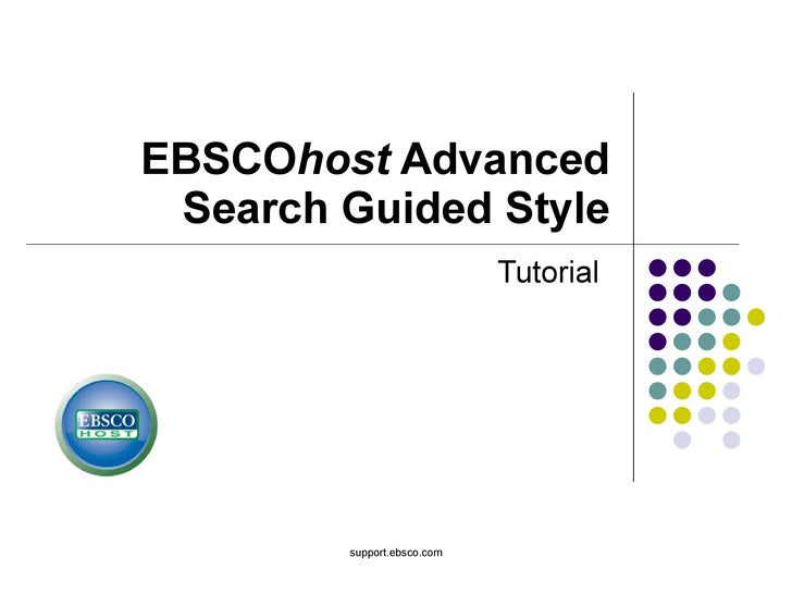 EBSCO host  Advanced Search Guided Style Tutorial support.ebsco.com