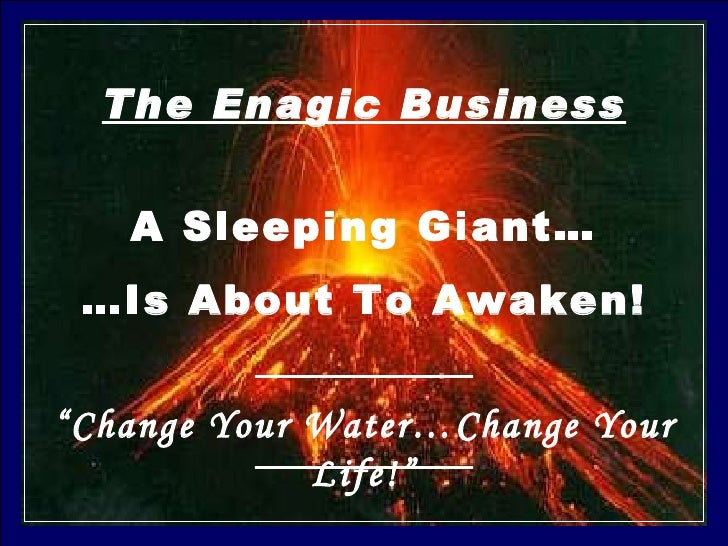 """The Enagic Business A Sleeping Giant… … Is About To Awaken! """" Change Your Water…Change Your Life!"""""""