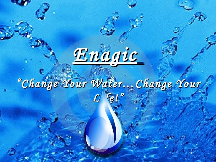 "Enagic"" Change Your Water…Change Your              Life!"""