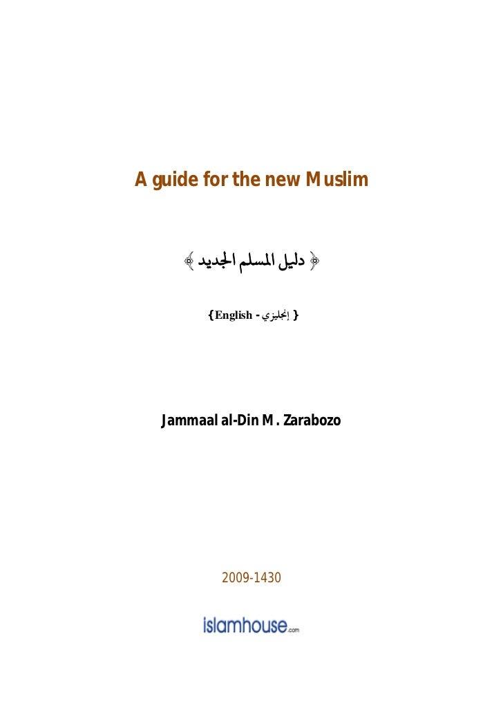 A guide for the new Muslim      ﴾ ﴿ د ﻞ ا ﺴﻠﻢ ا ﺪﻳﺪ         { English -} ﺇﳒﻠﻴﺰﻱ   Jammaal al-Din M. Zarabozo          ...