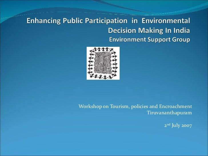 Workshop on Tourism, policies and Encroachment Tiruvananthapuram 2 nd  July 2007
