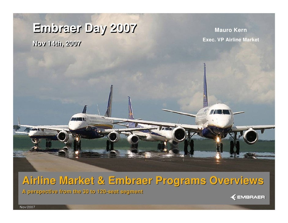 Embraer Day 2007                               Mauro Kern                                                  Exec. VP Airlin...