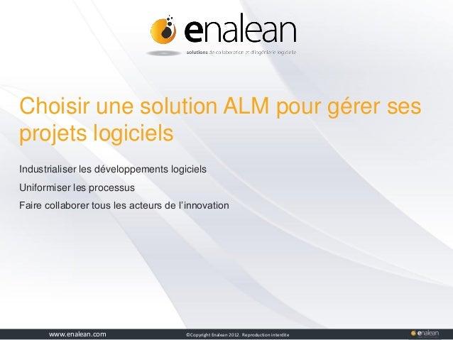 www.tuleap.com ©Copyright Enalean 2012. Reproduction interdite Choisir une solution ALM pour gérer ses projets logiciels I...