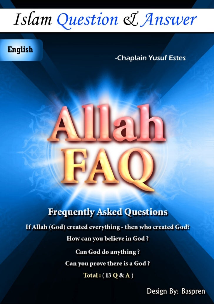 """Allah"" - FAQ                      Frequently Asked QuestionsQuestions atheists usually ask about Allah might vary but, th..."