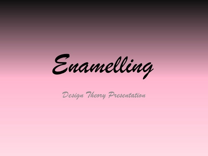 Enamelling<br />Design Theory Presentation<br />