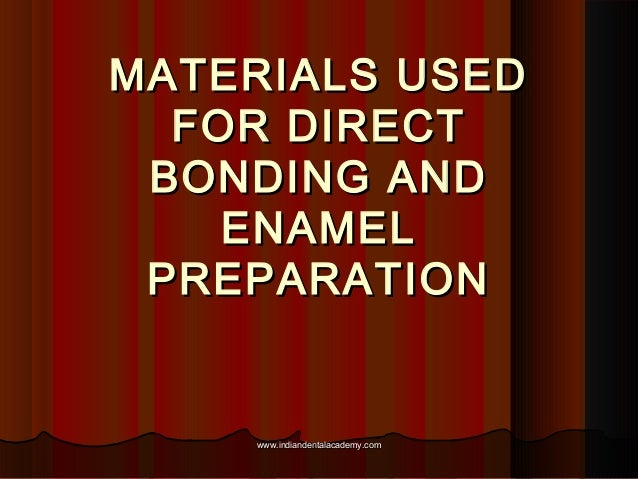 MATERIALS USED FOR DIRECT BONDING AND ENAMEL PREPARATION  www.indiandentalacademy.com