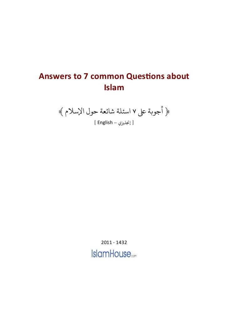 Answers to 7 common QuesƟons about                Islam    ﴾ ﺳﺌﻠﺔ ﺷﺎﺋﻌﺔ ﺣﻮ ﻹﺳﻼ            ﴿ ﺟﻮﺑﺔ ﺒﻟ             [ Engl...