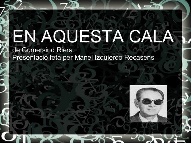 EN AQUESTA CALAde Gumersind RieraPresentació feta per Manel Izquierdo Recasens