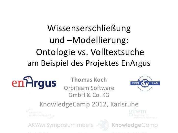 Wissenserschließung     und –Modellierung:  Ontologie vs. Volltextsucheam Beispiel des Projektes EnArgus            Thomas...