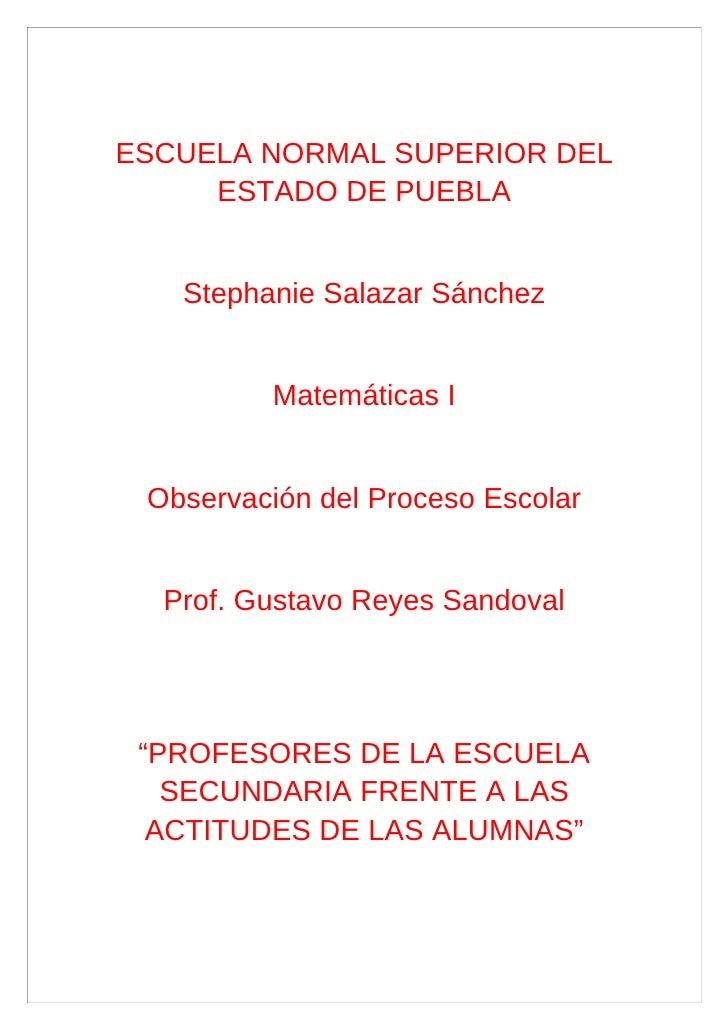 ESCUELA NORMAL SUPERIOR DEL      ESTADO DE PUEBLA      Stephanie Salazar Sánchez            Matemáticas I    Observación d...