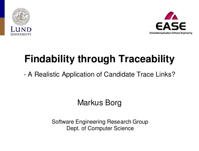 Findability through Traceability - A Realistic Application of Candidate Trace Links? Markus Borg Software Engineering Rese...