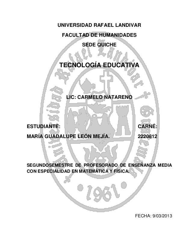 UNIVERSIDAD RAFAEL LANDIVARFACULTAD DE HUMANIDADESSEDE QUICHETECNOLOGÍA EDUCATIVALIC: CARMELO NATARENOESTUDIANTE: CARNÉ:MA...