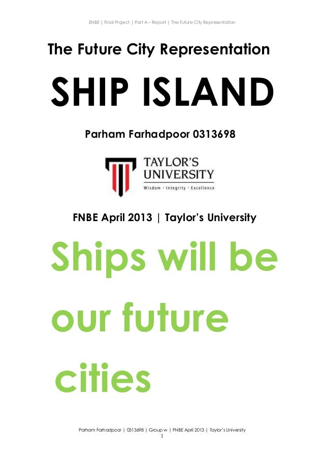ENBE | Final Project | Part A – Report | The Future City Representation Parham Farhadpoor | 0313698 | Group w | FNBE April...