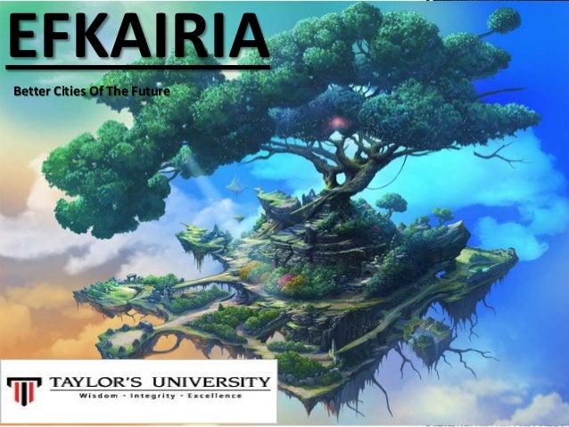 NAME: LAU CHIN SHENG ID: 0317899 FNBE FEB2014 EFKAIRIA Better Cities Of The Future