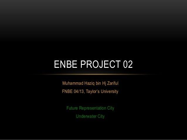Muhammad Haziq bin Hj Zariful FNBE 04/13, Taylor's University Future Representation City Underwater City ENBE PROJECT 02