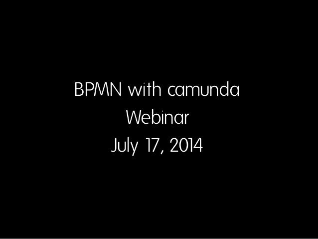 BPMN with camunda Webinar July 17, 2014