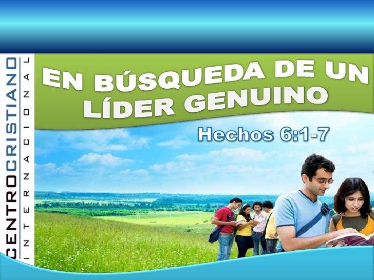 EN BÚSQUEDA DE UN<br />LÍDER GENUINO<br />Hechos 6:1-7<br />