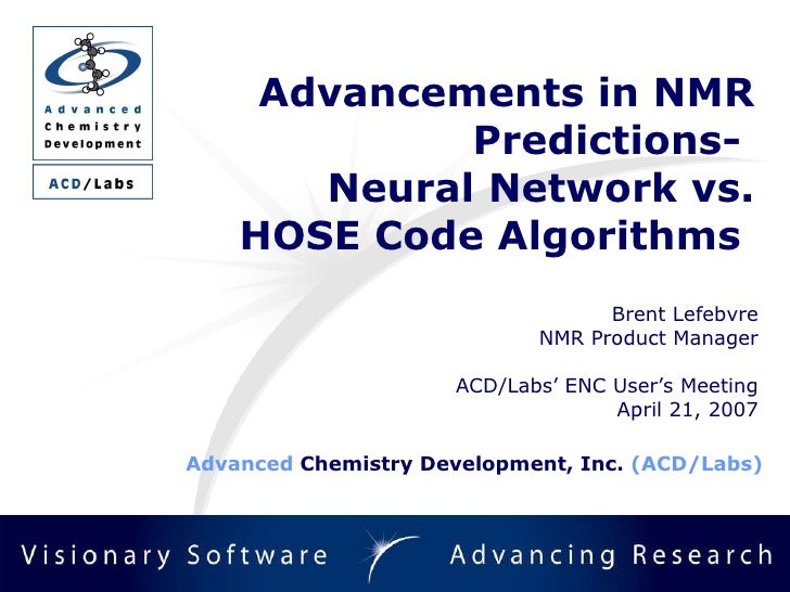 Advancements in NMR Predictions-  Neural Network vs. HOSE Code Algorithms  Brent Lefebvre NMR Product Manager ACD/Labs' EN...