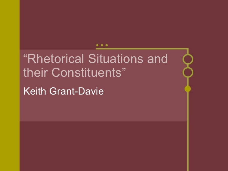 """"""" Rhetorical Situations and their Constituents"""" Keith Grant-Davie"""