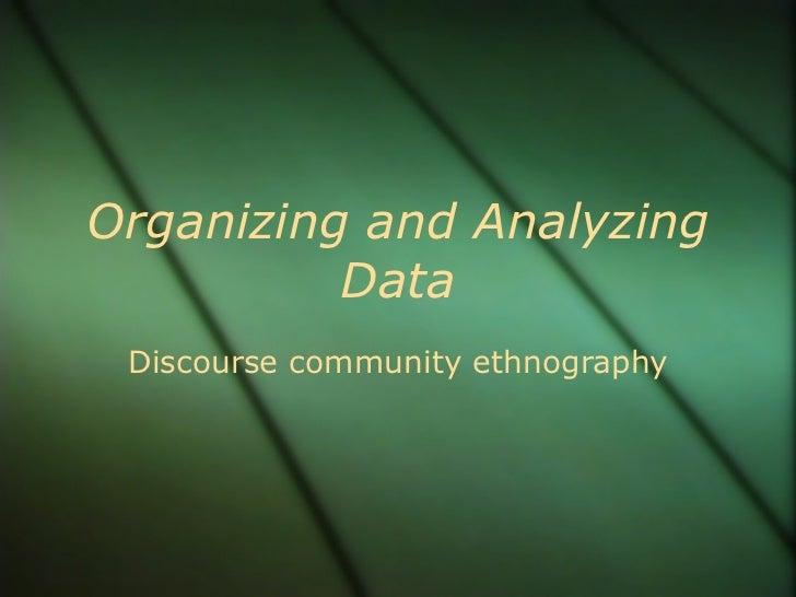 Organizing and Analyzing Data Discourse community ethnography