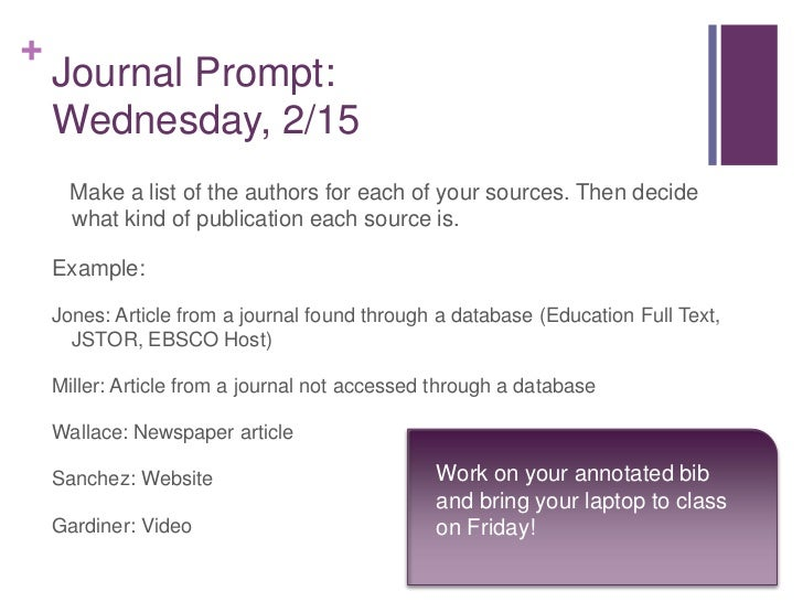 +    Journal Prompt:    Wednesday, 2/15      Make a list of the authors for each of your sources. Then decide      what ki...