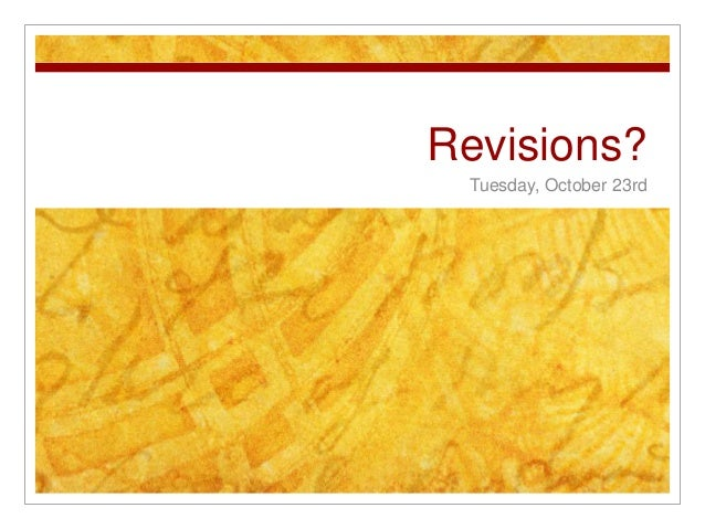 Revisions? Tuesday, October 23rd