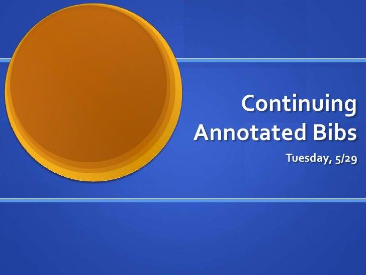 ContinuingAnnotated Bibs       Tuesday, 5/29
