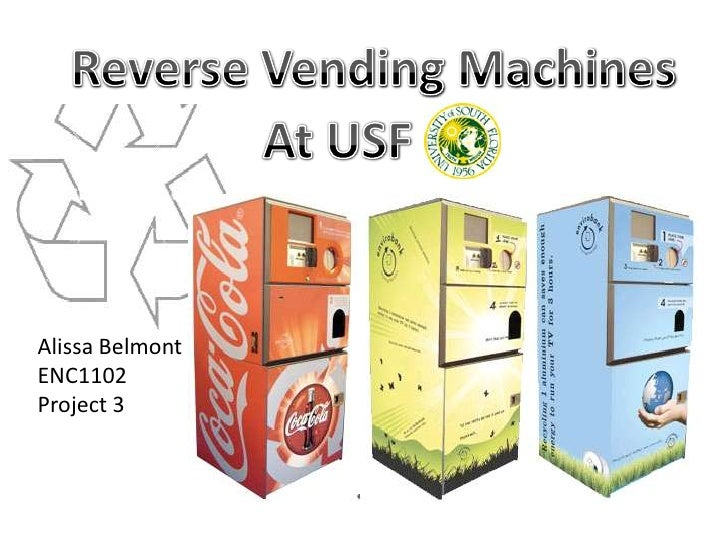 Reverse Vending Machines<br />At USF<br />Alissa Belmont<br />ENC1102<br />Project 3<br />