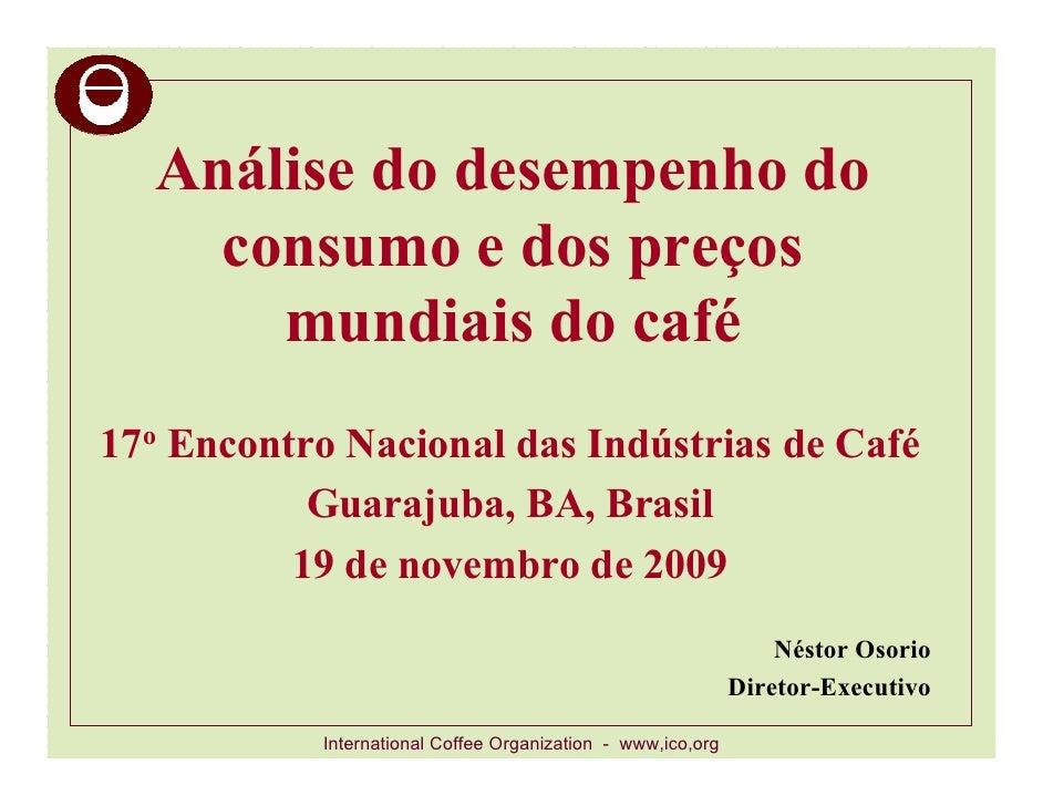 Análise do desempenho do     consumo e dos preços       mundiais do café 17o Encontro Nacional das Indústrias de Café     ...
