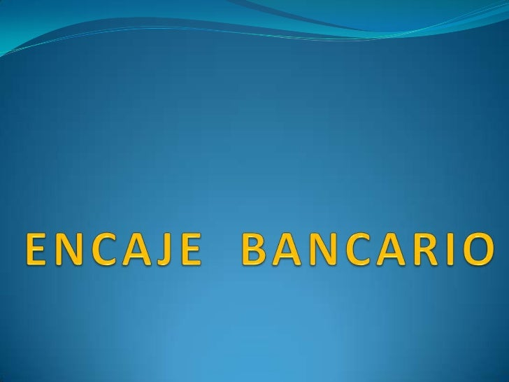 ENCAJE  BANCARIO<br />
