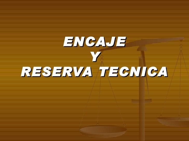 ENCAJE Y RESERVA TECNICA