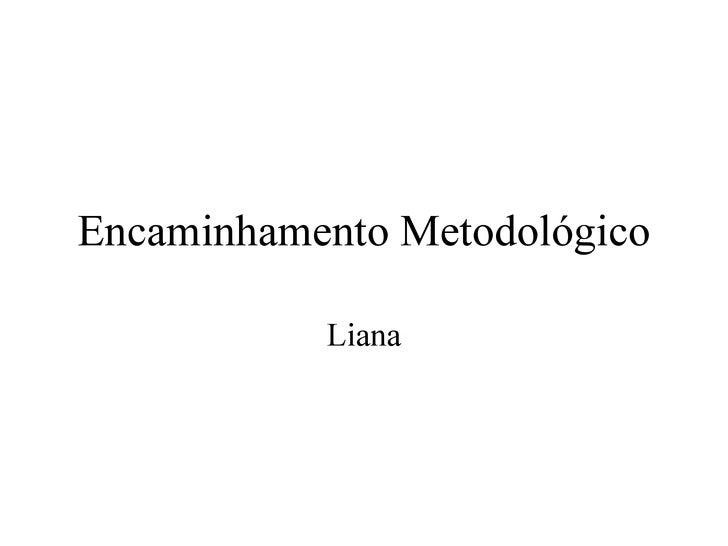Encaminhamento Metodológico Liana